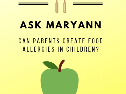 Ask Maryann: Can Parents Create Food Allergies in Children?
