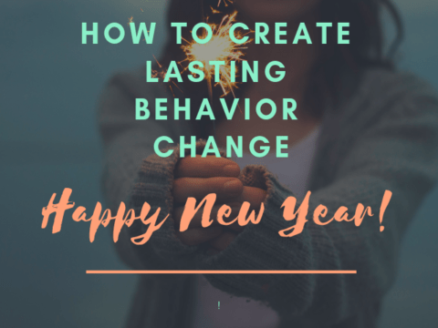 4 Simple Ways to Create Lasting Behavior Change