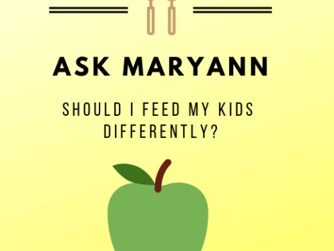 Ask Maryann: Should I Feed My Children Differently?
