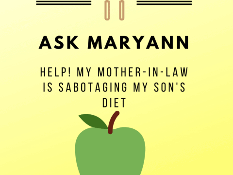 Ask Maryann: Help! My Mother-in-Law is Sabotaging My Son's Diet
