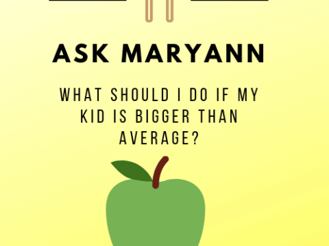 Ask Maryann: What Should I do if My Kid is Bigger Than Average?
