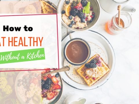 How to Eat Healthy Without a Kitchen