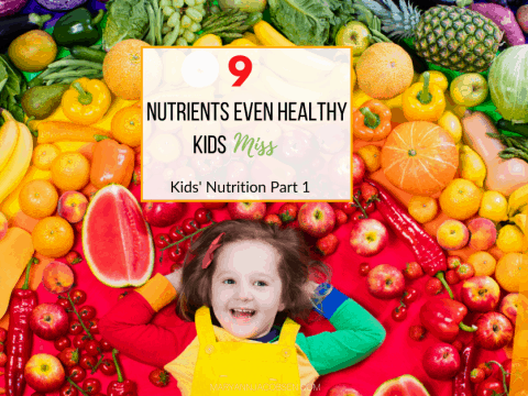 9 Nutrients Even Healthy Kids Miss