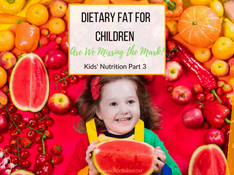 Dietary Fat for Children: Are We Missing the Mark?