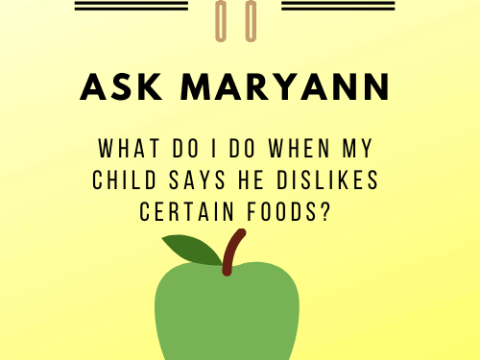 Ask Maryann: What Should I Do When My Child Says He Dislikes Certain Foods?