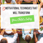 Family around the dinner table with post title: 5 motivational techniques that will transform your child's eating