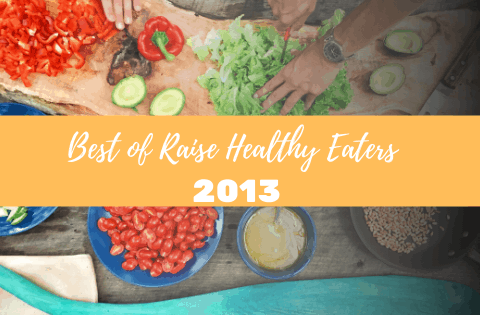 The Best of Raise Healthy Eaters 2013 (and What's Coming in 2014)