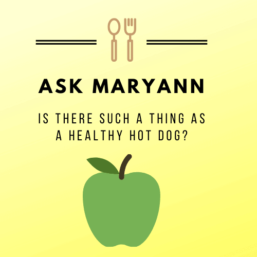 Post graphic yellow and green with apple saying: Ask Maryann: Is there such a thing as a healthy hot dog?