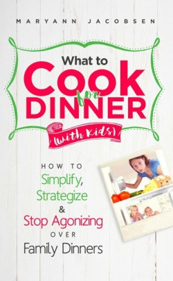 What to Cook for Dinner (with Kids)