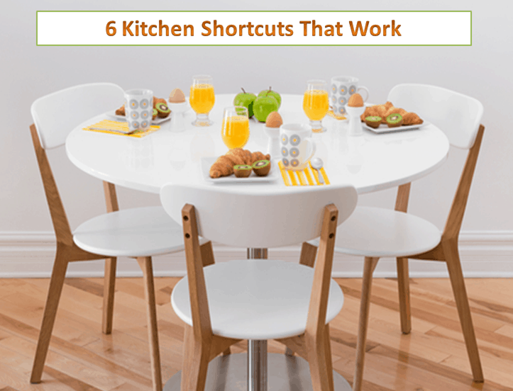 Post image for 6 Kitchen Shortcuts that Really Work (and Why)