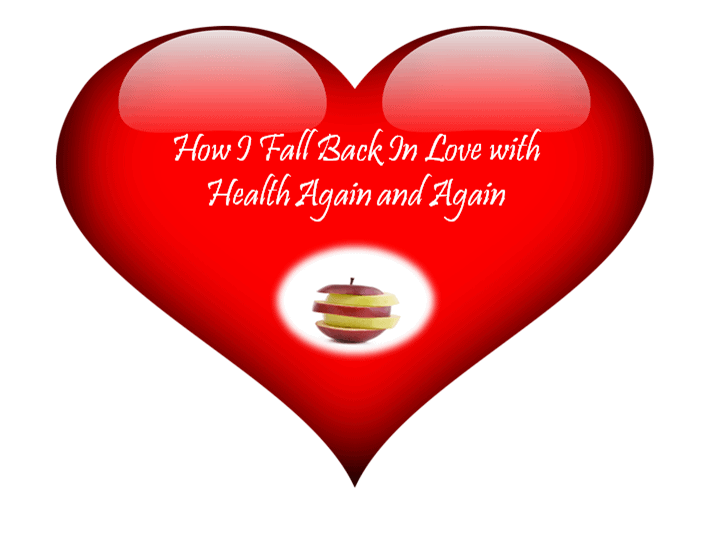 How I Fall Back in Love with Health Again (and Again)