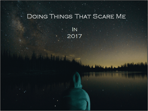 My Goal for 2017: Do More Things That Scare Me