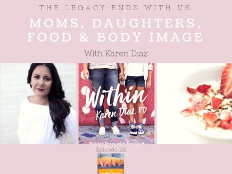 Moms, Daughters, Food, and Body Image with Karen Diaz [Podcast]