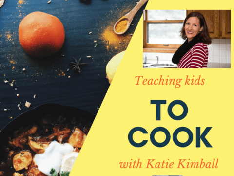 Kids in the Kitchen: Overcoming Obstacles When Teaching Children to Cook with Katie Kimball [Podcast]