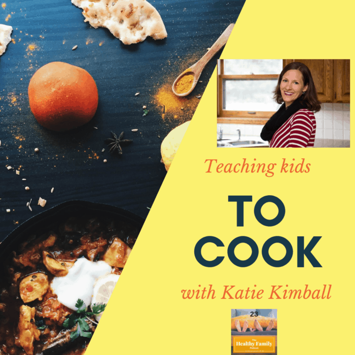 Kids in the Kitchen: Overcoming Obstacles When Teaching Children to Cook with Katie Kimball [Podcast] - Maryann Jacobsen