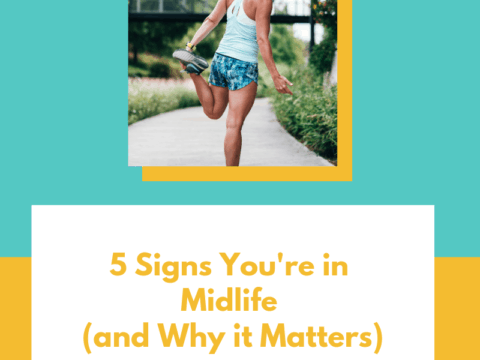 5 Signs You're at Midlife (and Why it Matters)