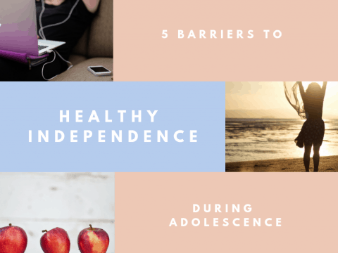 5 Barriers Keeping Your Adolescent From Healthy Independence