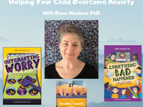 Helping Your Child Overcome Anxiety with Dawn Huebner [Podcast]