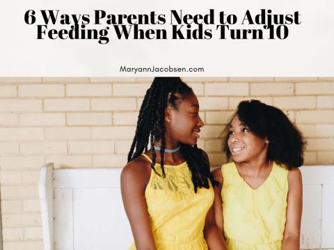 6 Ways Parents Need to Adjust Feeding When Kids Turn 10